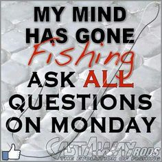 My mind has gone fishing