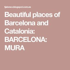 Beautiful places of Barcelona and Catalonia: BARCELONA: MURA