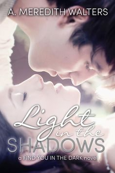 Light in the the Shadows - Find You in the Dark, Book 2 - A. Meredith Walters - 4.5 stars...I loved it but wished for more in the epilogue.