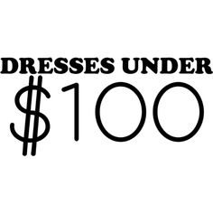 Dresses Under 100 text ❤ liked on Polyvore featuring text, words, magazine, phrase, quotes and saying