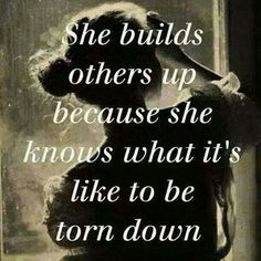 """""""She builds others up because she knows what it's like to be torn down"""" / words of wisdom"""