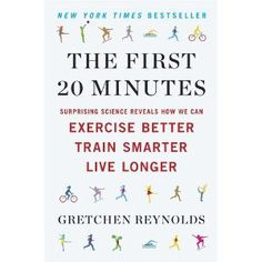 The First 20 Minutes: Surprising Science reveals how we can Exercise Better, Train Smarter, Live Longer. By NYT columnist Gretchen Reynolds. Well-written, amusing, and empowering.