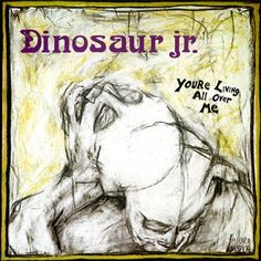 Dinosaur Jr. - You're Living All Over Me (1987)