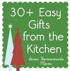 Semi Homemade Mom: 30 + Gifts from the Kitchen