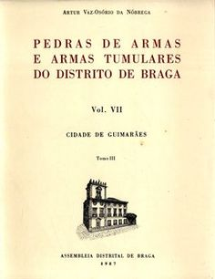 Pedras de Armas e Armas Tumulares do Distrito de Braga. A. Vaz-Osório Nóbrega. VII - Cidade de Guimarães. (30€)