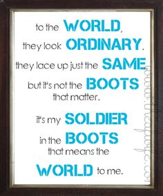 To the world they look ordinary. They lace up just the same. But its not the boots that matter. Its my soldier in the boots that means the world to me. quote, military service, quotes about military service, soldier Soldier Quotes, Army Quotes, Military Quotes, Military Love, Spouse Quotes, Military Service, Marine Quotes, Military Couples, Military Families
