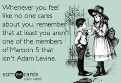 Haha aww, this makes me sad! I feel like the only girl I know who actually has loved Maroon 5 - the group and its music - from day 1, and is not just an Adam fangirl.