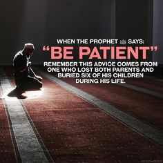 "When the Prophet ﷺ says: ""Be patient"" remember this advice comes from the one who lost both parents & buried 6 children during his life."