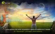 """""""L'unico potere che conta veramente è quello di migliorare il mondo"""". Da """"Shantaram"""", di Gregory David Roberts"""
