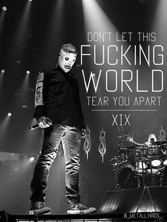 Music quotes metal awesome ideas for 2019 Slipknot Quotes, Slipknot Lyrics, Slipknot Band, Slipknot Tattoo, Rock Y Metal, Nu Metal, Metal Music Quotes, Heavy Metal, Musician Quotes