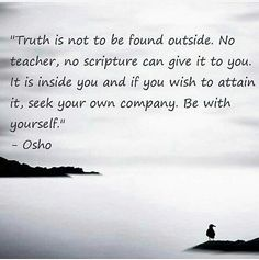 Truth is not to be found outside.