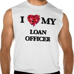 I love my Loan Officer Sleeveless T Shirt, Hoodie Sweatshirt