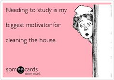 Needing to study is my biggest motivator for cleaning the house.
