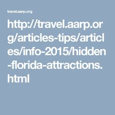 http://travel.aarp.org/articles-tips/articles/info-2015/hidden-florida-attractions.html