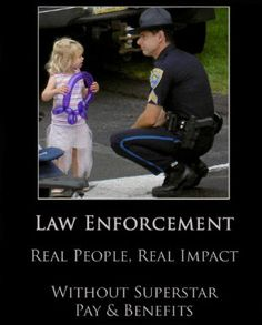 LEOs ARE REAL PEOPLE TOO! LAW ENFORCEMENT TODAY www.lawenforcementtoday.com
