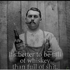 It's better to be full of whisky than full of shit. Whiskey Girl, Cigars And Whiskey, Whiskey Room, Whiskey Drinks, Irish Whiskey, Alcohol Quotes, Alcohol Humor, Bukowski, Whiskey Quotes