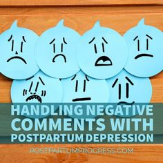 Handling Negative Comments With Postpartum Depression -postpartumprogress.com These would be helpful to print out & keep in a planner for easy access.