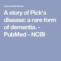A story of Pick's disease: a rare form of dementia. - PubMed - NCBI