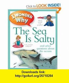 I Wonder Why The Sea is Salty (9780753465523) Anita Ganeri , ISBN-10: 0753465523  , ISBN-13: 978-0753465523 ,  , tutorials , pdf , ebook , torrent , downloads , rapidshare , filesonic , hotfile , megaupload , fileserve