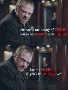 """No one in the history of torture's been tortured with the torture like the torture you'll be tortured with."" — Crowley #supernatural:"