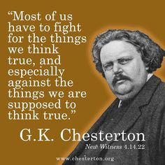 The American Chesterton Society is a membership organization promoting scholarship of the English writer and Catholic apologist G. Quotable Quotes, Wisdom Quotes, Me Quotes, Brainy Quotes, Qoutes, Philosophical Words, Great Quotes, Inspirational Quotes, Gk Chesterton