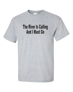 River Life T-shirt The RIVER Is CALLING And I MUST Go by gulftees