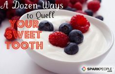 A Dozen Ways to Quell Your Sweet Tooth: How can you satisfy your sweet tooth without going overboard on fat and calories? Try one of these dozen sweet treats! #snack #healthy | via @SparkPeople