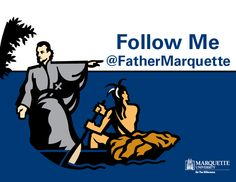 Follow Father Marquette as he explores Marquette's campus, Milwaukee and beyond at http://twitter.com/fathermarquette