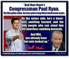 Bill Mahr weighs in on Paul Ryan's bedroom eyes & heartless smirk Stupid Comments, Kicking & Screaming, 2012 Election, Unfollow Me, Bill Maher, Rage Against The Machine, Paul Ryan, Health Care Reform, Bedroom Eyes