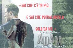 «Sai che c'è di più... E sai che potrai averlo solo da me.» © #DeceptiveHuntersSeries #Adam - Giovanna Roma #teaser #DarkRomance