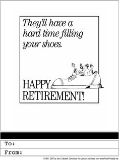 Wish a colleague happy retirement with this funny card showing a giant shoe full of people and the sentiment: They'll have a hard time filling your shoes. Free to download and print