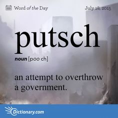 Dictionary.com's Word of the Day - putsch - a plotted revolt or attempt to overthrow a government, especially o...