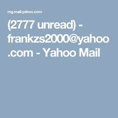 (2777 unread) - frankzs2000@yahoo.com - Yahoo Mail