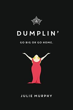 """Dumplin' by Julie Murphy ...Dubbed """"Dumplin'"""" by her former beauty queen mom, Willowdean has always been at home in her own skin. Her thoughts on having the ultimate bikini body? Put a bikini on your body. With her all-American-beauty best friend, Ellen, by her side, things have always worked . . . until Will takes a job at Harpy's, the local fast-food joint."""