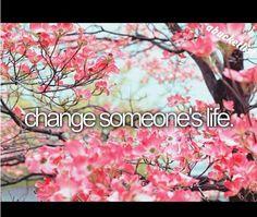 Change someone's life #Bucketlist