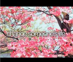 Change someone's life #Bucketlist