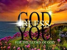GOD bless you for the Glory of GOD.