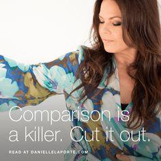 Comparison is a killer. Cut it out.
