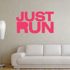 Plain and simple, JUST RUN! Hang up this wall decal anyway to keep yourself moving.