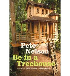 "Pete Nelson, the world's best-known treehouse designer and builder, wants to put readers in trees—his motto is, ""get 'er done, so you can BE in a TREE.""     ..."