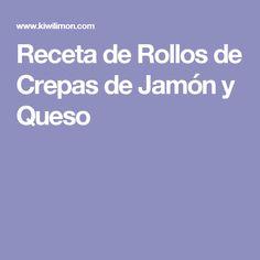 Receta de Rollos de Crepas de Jamón y Queso