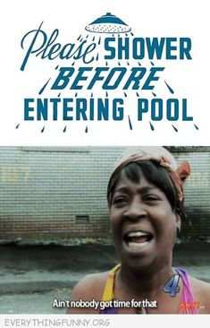funny please shower before entering the pool ain't nobody got time for that meme