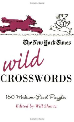 The New York Times Wild Crosswords: 150 Medium-Level Puzzles (New York Times Crossword Puzzles)
