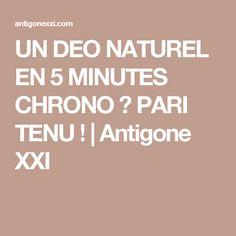UN DEO NATUREL EN 5 MINUTES CHRONO ? PARI TENU !   Antigone XXI