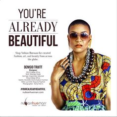 All Things Ankara: Campaign: You're Already Beautiful Campaign by Nubian Hueman ~African fashion, Ankara, kitenge, African women dresses, African prints, African men's fashion, Nigerian style, Ghanaian fashion ~DKK