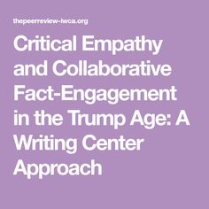 Critical Empathy and Collaborative Fact-Engagement in the Trump Age: A Writing Center Approach