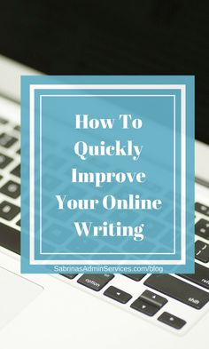 How To Quickly Improve Your Online Writing - easy way to help you write more clearly and with less errors.