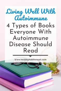 Give yourself the knowledge and tools needed to overcome your autoimmune disease by reading these 4 types of books, plus tips on how to read when you are feeling foggy and exhausted. #livingwellwithautoimmunedisease #autoimmunediseasebooks #autoimmunediseasetips