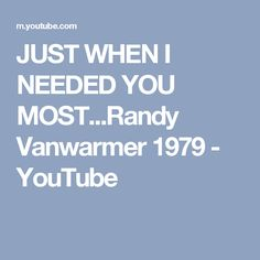JUST WHEN I NEEDED YOU MOST...Randy Vanwarmer 1979 - YouTube