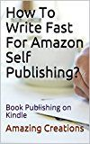 Free Kindle Book -   How To Write Fast For Amazon Self Publishing?: Book Publishing on Kindle